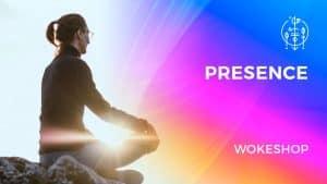 Presence Wokeshop