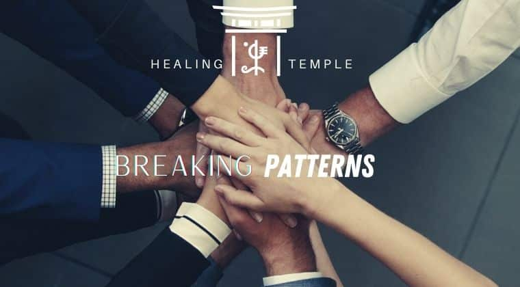 THE HEALING TEMPLE | Breaking Patterns