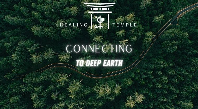 THE HEALING TEMPLE | Connecting To Deep Earth
