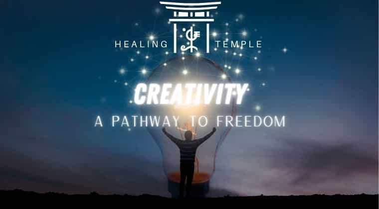 THE HEALING TEMPLE | Creativity A Pathway To Freedom