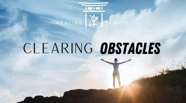 THE HEALING TEMPLE | Clearing Obstacles