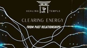 Clearing Energy from Past Relationships