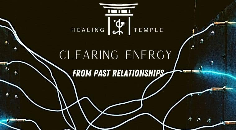 THE HEALING TEMPLE | Clearing Energy from Past Relationships