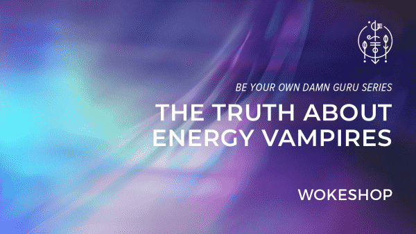 BYODG | The Truth About Energy Vampires