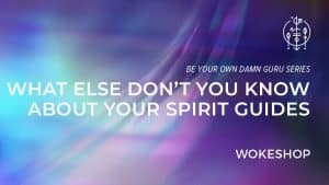 What Else Don't You Know About Your Spirit Guides